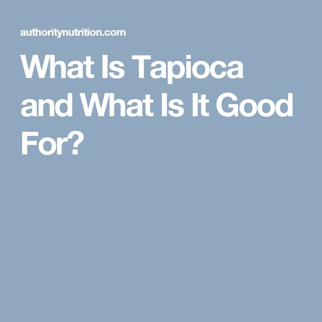 What Is Tapioca and What Is It Good For?