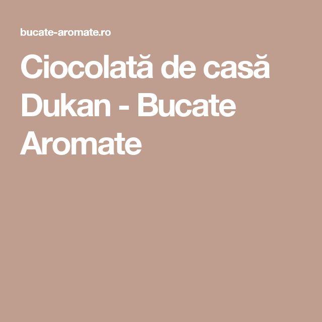 Ciocolată de casă Dukan - Bucate Aromate