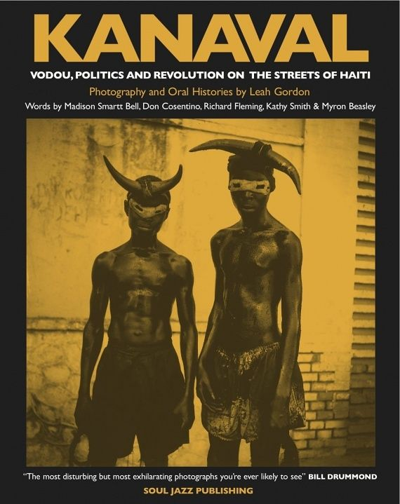 Kanaval –Vodou, Politics and Revolution on the Streets of Haiti by Leah Gordon | Soul Jazz Records