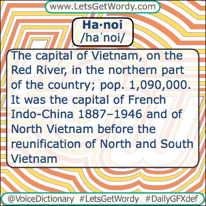 Ha·noi  /haˈnoi/  /hə-/   The #capital of Vietnam, on the Red River, in the northern part of the country; pop. 1,090,000. It was the capital of #French Indo-China 1887–1946 and of North Vietnam before the reunification of #North and #South #Vietnam  #LetsGetWordy #dailygfxdef #Hanoi