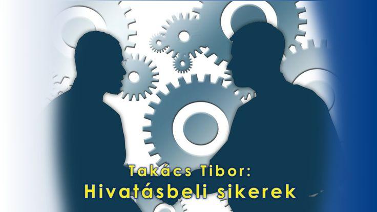 Takács Tibor: Hivatásbeli sikerek
