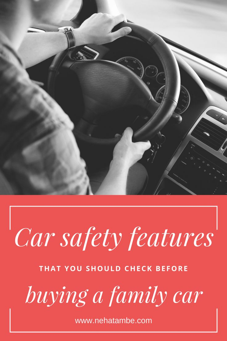 few basic safety features that you should check for before choosing to buy a car for your family.
