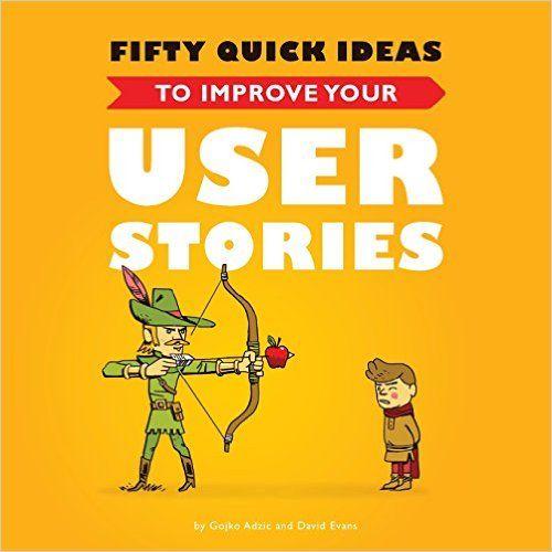 Fifty Quick Ideas to Improve Your User Stories: Amazon.de: Gojko Adzic, David Evans: Fremdsprachige Bücher