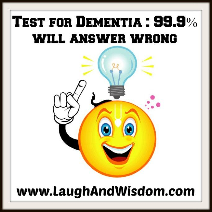 Test for Dementia : 99.9% will answer wrong