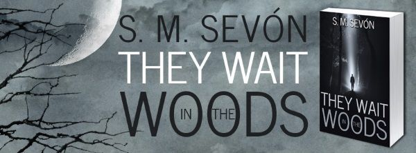 Renee's Author Spotlight: They Wait in the Woods by S. M. Sevón