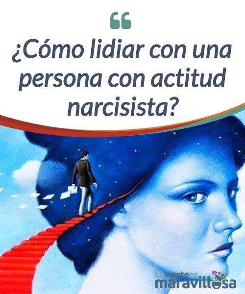 ¿Cómo lidiar con una persona con actitud narcisista?   La #actitud narcisista no es fácil de #sobrellevar, pero cuando tiene que ver con alguien que nos importa, el afecto es la mejor arma para #lidiar con ello  #Psicología