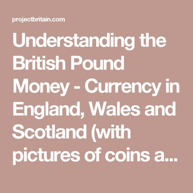 Understanding the British Pound Money - Currency in England, Wales and Scotland (with pictures of coins and banknotes)
