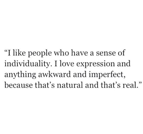 Bild via We Heart It #awkward #imperfect #individuality #natural #people #quote #real #true #words
