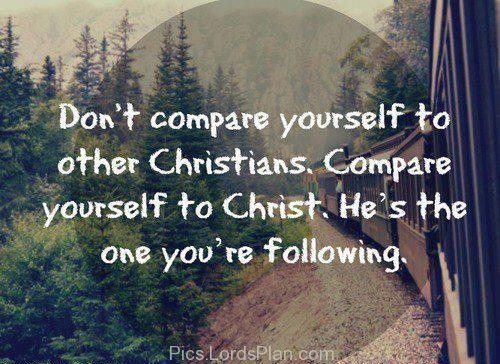 dont compare yourself to other christians compare