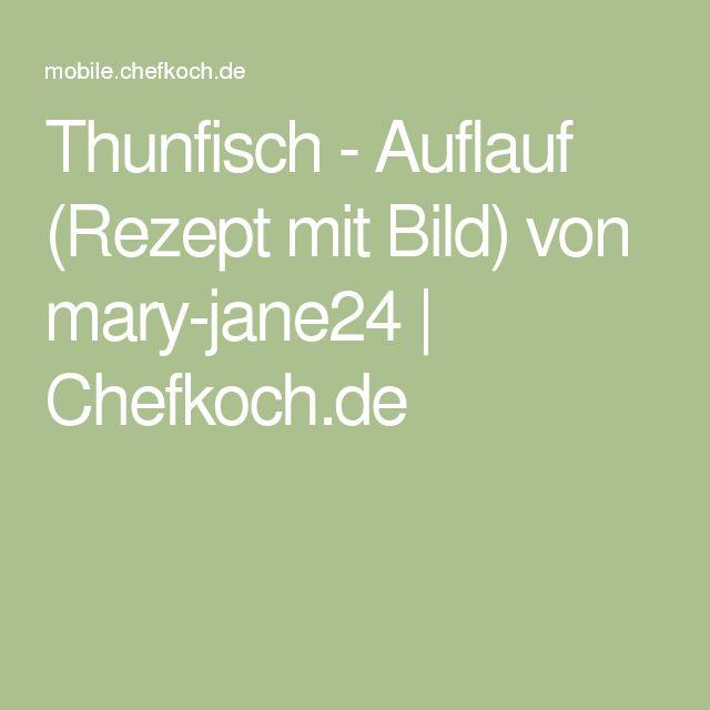 Thunfisch - Auflauf (Rezept mit Bild) von mary-jane24   Chefkoch.de