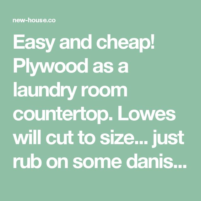 Easy and cheap! Plywood as a laundry room countertop. Lowes will cut to size... just rub on some danish oil. - new-house.co
