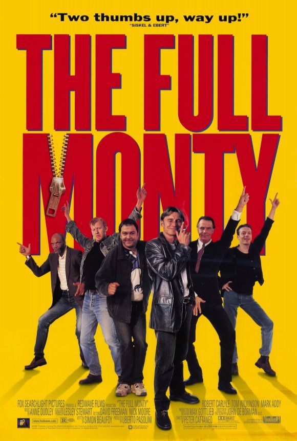 The Full Monty (1997)  This movie made me cry as hard as it made me laugh. One of my all time favorites. CLR