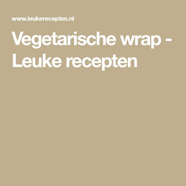 Vegetarische wrap - Leuke recepten