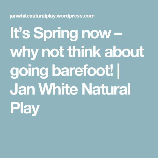 It's Spring now – why not think about going barefoot! | Jan White Natural Play