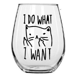 Wine Glass- Cat Lovers Wine Glass- I Do What I want- Funny Wine Glass