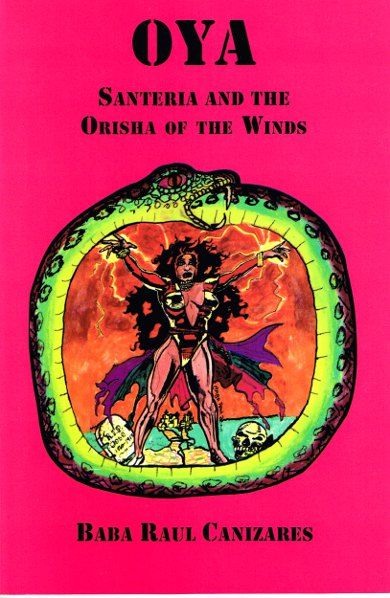 Oya - Santeria & the Orisha of the Winds. Handbook for those serving the Orisha. Marie Laveau's House of Voodoo