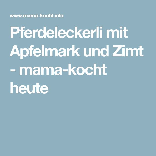 Pferdeleckerli mit Apfelmark und Zimt - mama-kocht heute