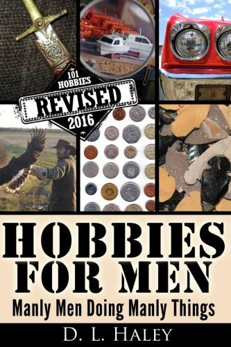Hobbies for Men: Manly Men Doing Manly Things: Revised 20...