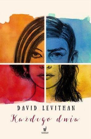"""David Levithan, """"Każdego dnia"""", przeł. Donata Olejnik, Wydawnictwo Dolnośląskie, Wrocław 2015. 255 stron"""