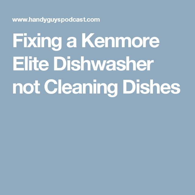 Fixing a Kenmore Elite Dishwasher not Cleaning Dishes