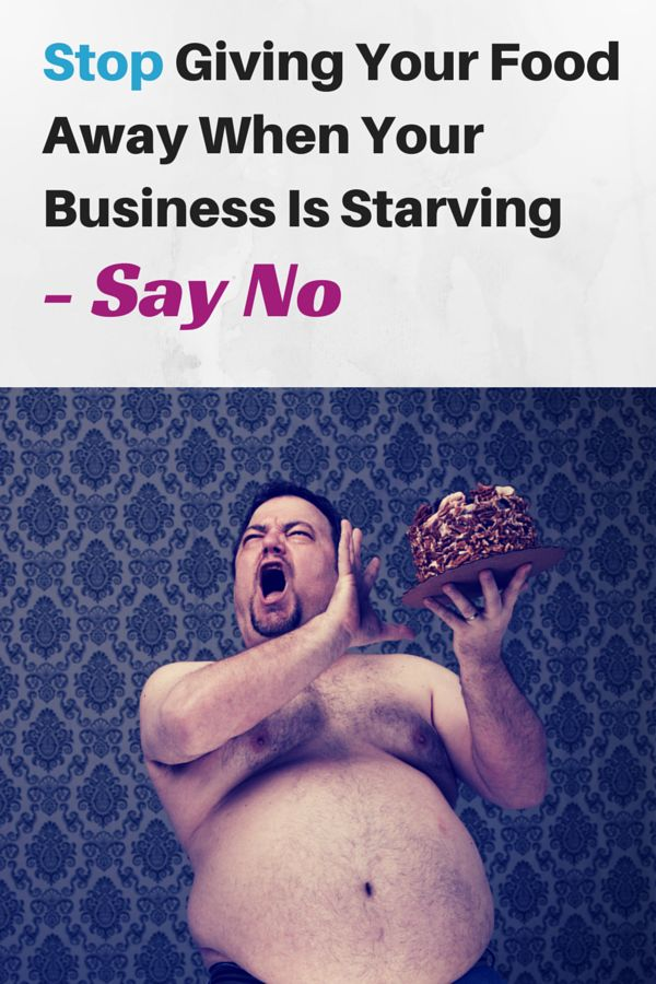 Stop Giving Your Food Away When Your Business Is Starving – Start Saying No