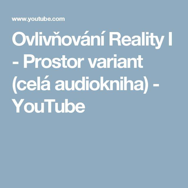 Ovlivňování Reality I - Prostor variant (celá audiokniha) - YouTube