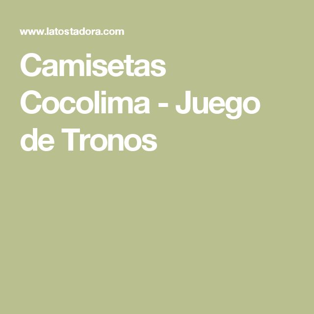 Camisetas Cocolima  - Juego de Tronos