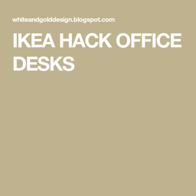 IKEA HACK OFFICE DESKS