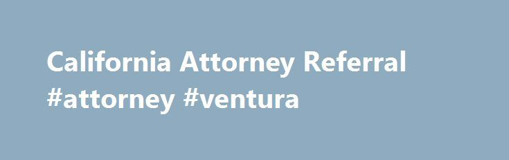 California Attorney Referral #attorney #ventura http://game.nef2.com/california-attorney-referral-attorney-ventura/  # Use Our State Bar Certified Lawyer Referral Service Find a Lawyer for the Following Services Attorney Search Network is a State Bar Certified Lawyer Referral Service (#113). Attorney Search Network assists clients in finding pre-screened, qualified, experienced and local Attorneys. Our panel member attorneys are all screened and monitored for legal experience, State Bar…