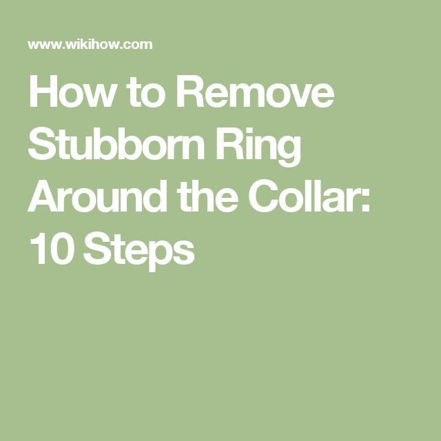 How to Remove Stubborn Ring Around the Collar: 10 Steps