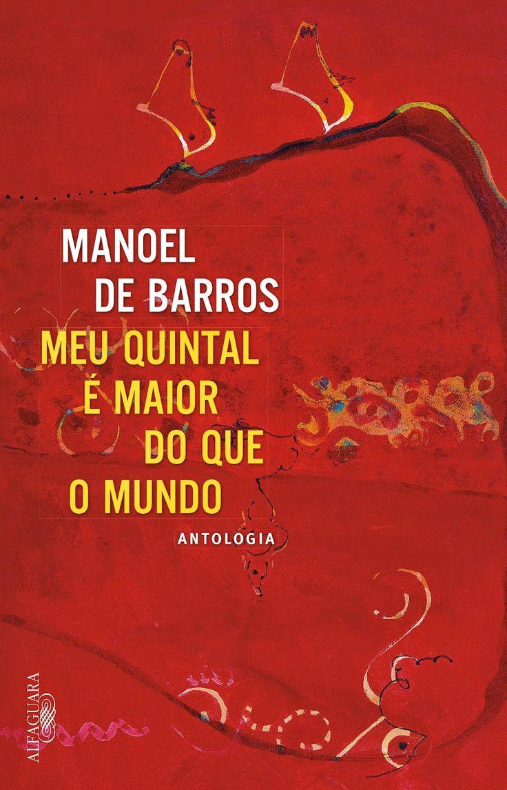 """DICA DE LIVRO: MANOEL DE BARROS, """"MEU QUINTAL É MAIOR DO QUE O MUNDO"""" (LANÇAMENTO!)"""