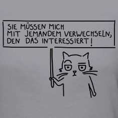 """Die gemeine Katze hält ein Schild mit dem Spruch """"Sie müssen mich mit jemandem verwechseln, den das interessiert hoch!"""". Praktisch für alle Situationen, in denen man sich das denkt - so braucht man es"""