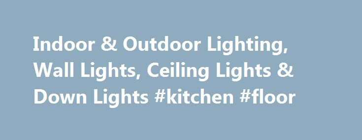 Indoor & Outdoor Lighting, Wall Lights, Ceiling Lights & Down Lights #kitchen #floor http://kitchen.remmont.com/indoor-outdoor-lighting-wall-lights-ceiling-lights-down-lights-kitchen-floor/  #kitchen spotlights # Brands available from Seasons and Trends are: Welcome to Lighting at Seasons. We offer a comprehensive lighting range, with lights suitable for all the rooms in your home. Please feel free to browse around our home page: there are 16 different lighting categories to view, from…