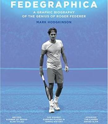 Fedegraphica: A Graphic Biography Of The Genius Of Roger Federer PDF