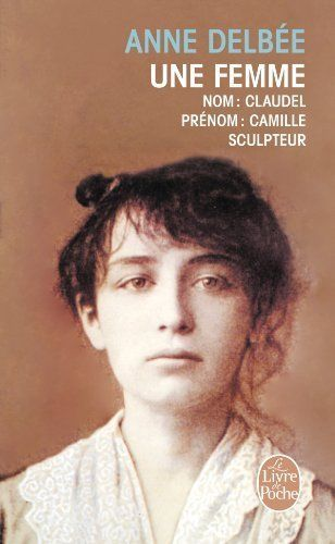 Une Femme (Biography of Camille Claudel) [French Version] By Delbee