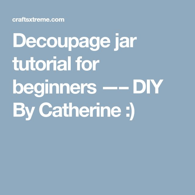 Decoupage jar tutorial for beginners —– DIY By Catherine :)
