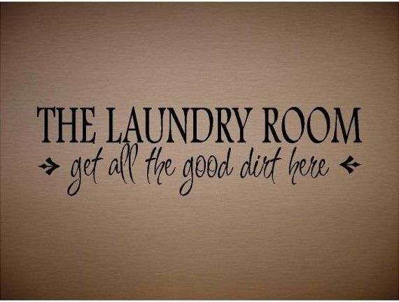 Quote Laundry Room Get All The Good Dirt Here Special Buy Any 2 Quotes And Get A Quote Free Of Equal Or Lesser Value