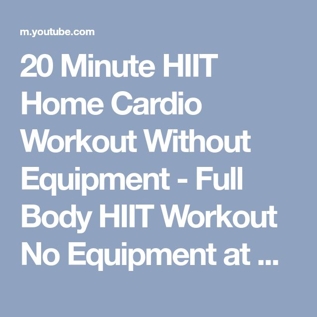 20 Minute HIIT Home Cardio Workout Without Equipment - Full Body HIIT  Workout No Equipment at Home - YouTube | Her workout ideas | Pinterest |  Full body ...