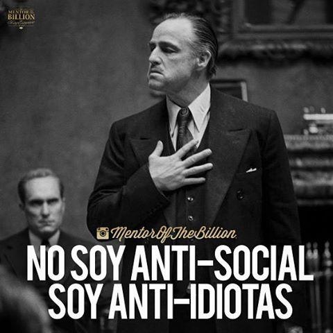 ... No soy anti-social, soy anti-idiotas.