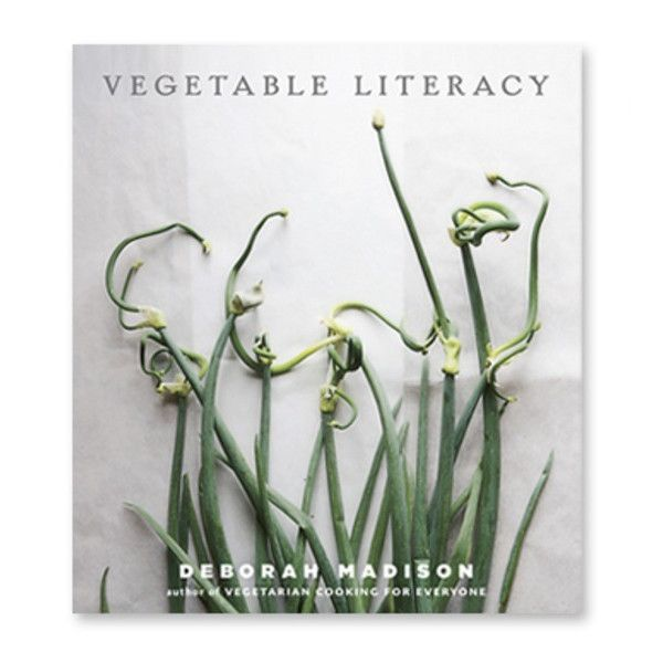 Vegetable Literacy: Cooking and Gardening with Twelve Families from the Edible Plant Kingdom, with over 300 Deliciously Simple Recipes by Deborah Madison