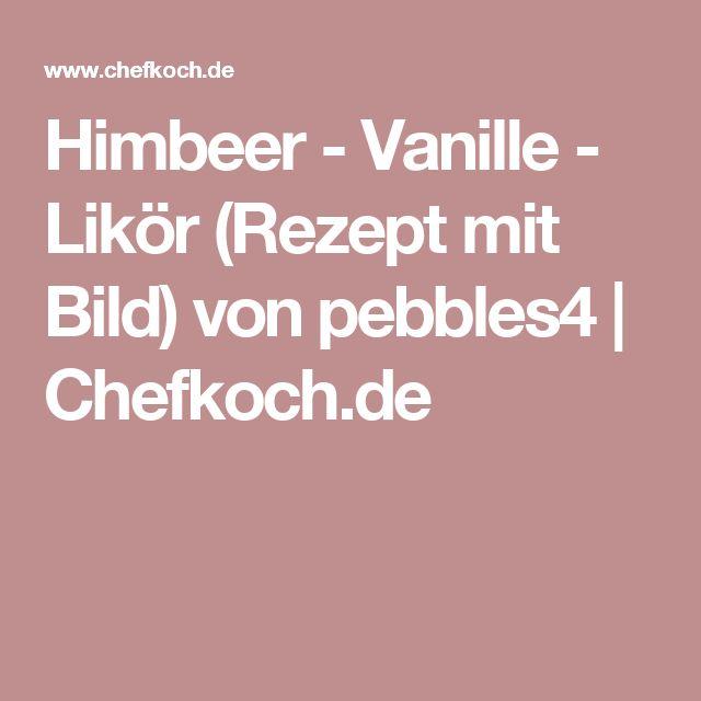 Himbeer - Vanille - Likör (Rezept mit Bild) von pebbles4 | Chefkoch.de