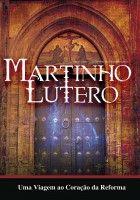 Martinho Lutero - Uma Viagem ao Coração da Reforma