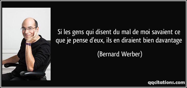 Si les gens qui disent du mal de moi savaient ce que je pense d'eux, ils en diraient bien davantage (Bernard Werber) #citations #BernardWerber