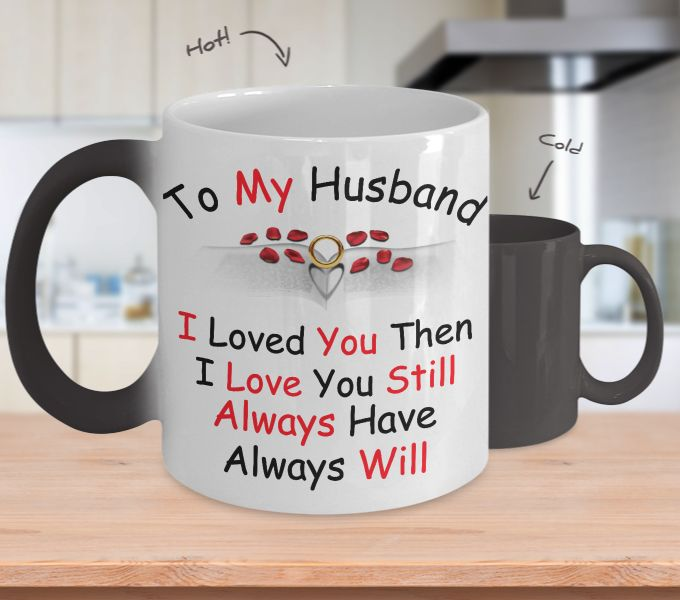 """To My Hubby """"I Love you then, I Love you still, Always Have and Always Will"""" - Color Changing Mug"""