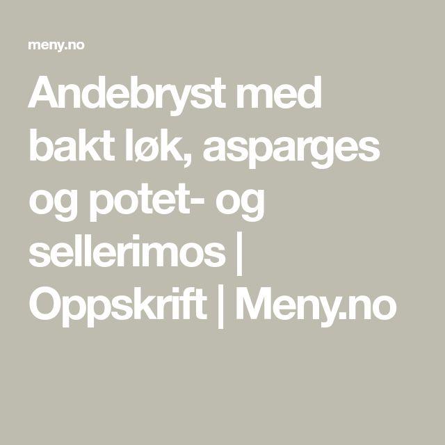 Andebryst med bakt løk, asparges og potet- og sellerimos | Oppskrift | Meny.no