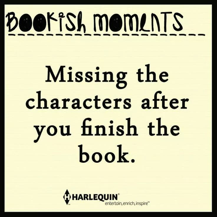 Bookish Moments: Missing The Characters After You Finish The Book.
