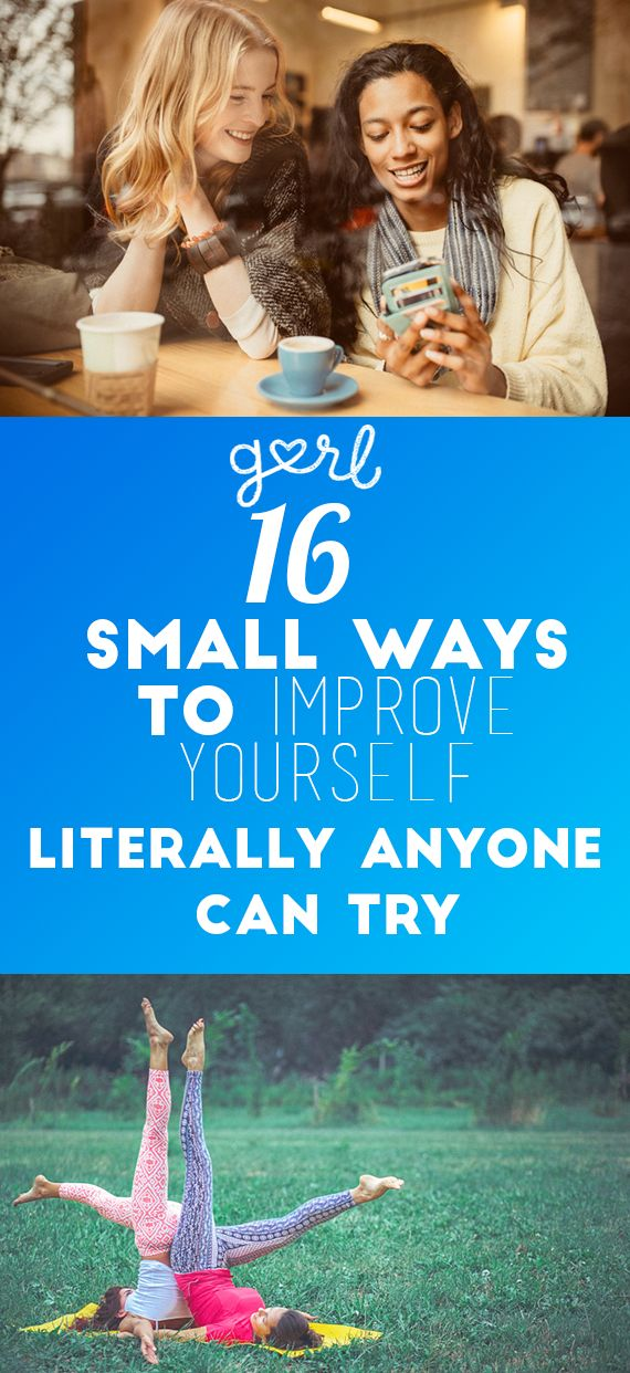16 Small Ways To Improve Yourself Literally Anyone Can Try