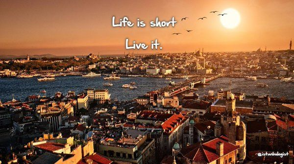 Life is short Live it.