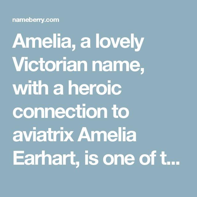 Amelia, a lovely Victorian name, with a heroic connection to aviatrix Amelia Earhart, is one of the HOTTEST girls' names as an alternative to the overused Emily and Amanda. Amelia emerged as the top British name in 2011 and retains the Number 1 spot, is in the Top 10 in Australia, Ireland, New Zealand, Scotland and Poland, and has now risen to Number 12 in the U.S. So while Emilia and Emelia are sound-alike names closer to the mega-popular Emma and Emily, it's the Amelia version that's on…