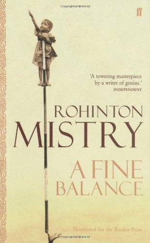 """""""A Fine Balance"""" - Rohinton Mistry. A very apt title, both for the characters and the narrative. One of my favourite books."""